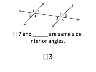   7 and _____ are same side interior angles.