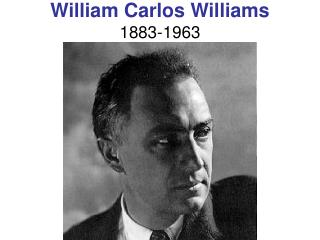 William Carlos Williams 1883-1963