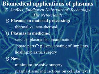 Biomedical applications of plasmas E. Stoffels, Eindhoven University of  Technology The Netherlands