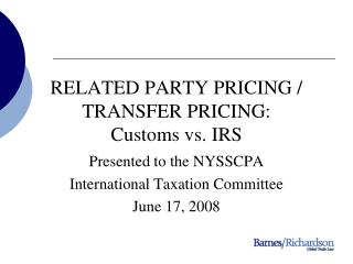 RELATED PARTY PRICING / TRANSFER PRICING: Customs vs. IRS