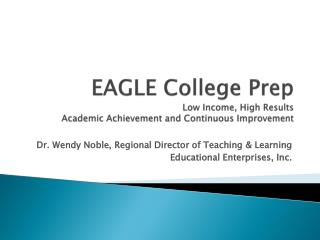 EAGLE College Prep Low Income, High Results Academic Achievement and Continuous Improvement