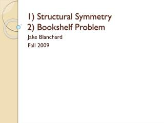 1) Structural Symmetry 2)  Bookshelf  Problem