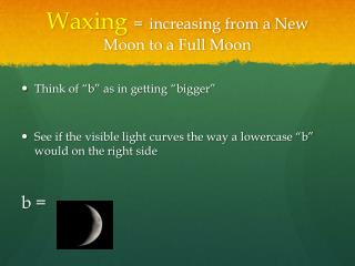 Waxing = increasing from a New Moon to a Full Moon
