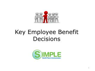Key Employee Benefit Decisions