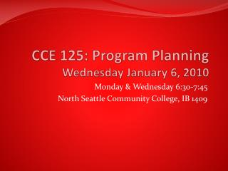 CCE 125: Program Planning Wednesday January 6, 2010