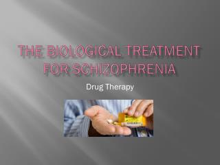 the Biological Treatment for Schizophrenia