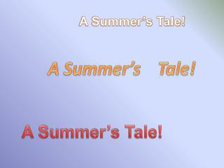 A  Summer's    Tale !