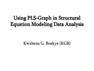 Using PLS-Graph in Structural Equation Modeling Data Analysis