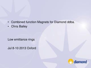 Combined function Magnets for Diamond  ddba .  Chris Bailey Low  emittance  rings