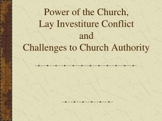 Power of the Church, Lay  Investiture Conflict and  Challenges to Church Authority