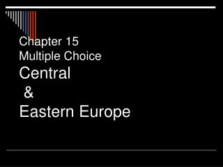 Chapter 15 Multiple Choice Central  & Eastern Europe