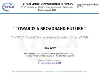 """TOWARDS A BROADBAND FUTURE"" The TCCA's Critical Communications Broadband Group (CCBG)"