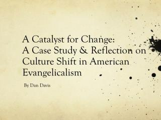 A Catalyst for Change:  A Case Study & Reflection on Culture Shift in American Evangelicalism