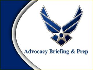 Advocacy Briefing & Prep