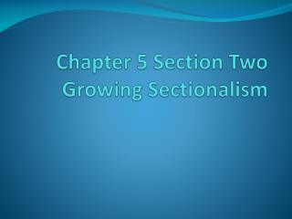 Chapter 5 Section Two Growing Sectionalism