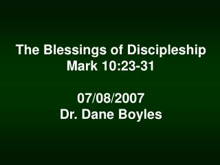 The Blessings of Discipleship Mark 10:23-31 07/08/2007 Dr. Dane Boyles