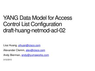 YANG  Data Model for Access Control List Configuration draft-huang-netmod-acl- 02