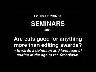 LOUIS LE PRINCE SEMINARS 2004 Are cuts good for anything more than editing awards? - towards a definition and language o