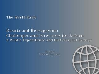 The World Bank Bosnia and Herzegovina: Challenges and Directions for Reform