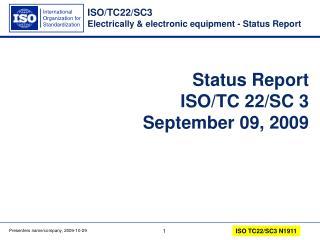Status Report ISO/TC 22/SC 3 September 09, 2009