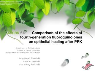 ASCRS               Comparison of the effects of  fourth-generation fluoroquinolones  on epithelial healing after PRK