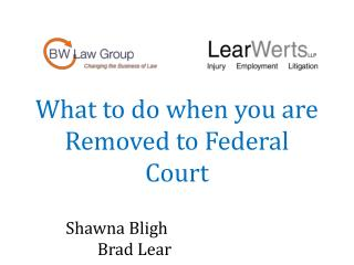 What to do when you are  Removed  to  Federal  C ourt