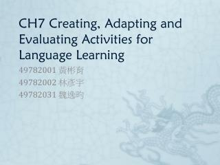 CH7 Creating, Adapting and Evaluating Activities for Language Learning
