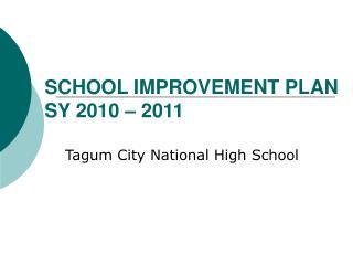 SCHOOL IMPROVEMENT PLAN SY 2010 – 2011