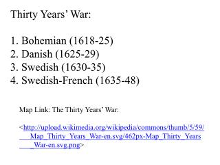 Thirty Years' War: 1. Bohemian ( 1618-25) 2. Danish (1625-29) 3.  Swedish ( 1630-35)