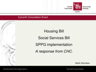 Housing Bill Social Services Bill SPPG implementation A response from CHC . Mark Sheridan.
