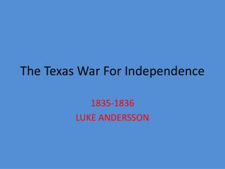 account of the war for texas independence Texas independence day: quiz & worksheet for the bloodiest battle of the war of texas independence when texas independence day is.