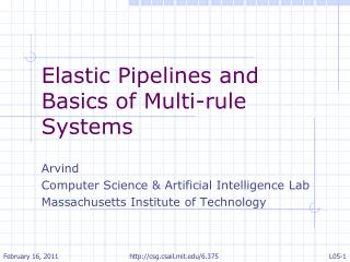 Elastic Pipelines and Basics of Multi-rule Systems  Arvind