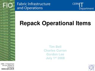 Repack Operational Items Tim Bell Charles Curran Gordon  Lee July 1 st  2008