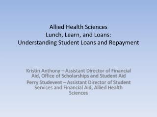 Allied Health Sciences  Lunch, Learn, and Loans:  Understanding Student Loans and Repayment