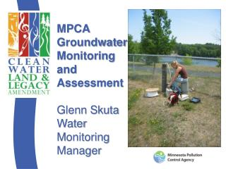 MPCA Groundwater Monitoring and Assessment Glenn Skuta   Water  M onitoring Manager