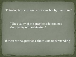 """Thinking is not driven by answers but by questions."""