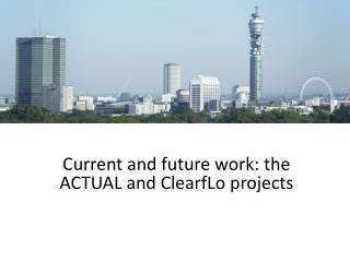 Current and future work: the ACTUAL and  ClearfLo  projects