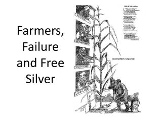Farmers,  Failure and Free Silver