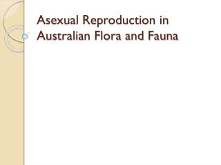 Asexual Reproduction in Australian Flora and Fauna