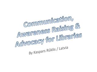 Communication,  Awareness  Raising & Advocacy for Libraries