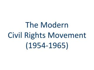 The Modern  Civil Rights Movement (1954-1965)