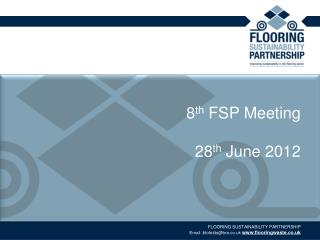8 th  FSP Meeting 28 th  June 2012