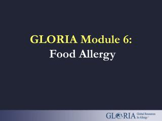 GLORIA Module 6:  Food Allergy