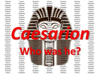 Caesarion Who was he?