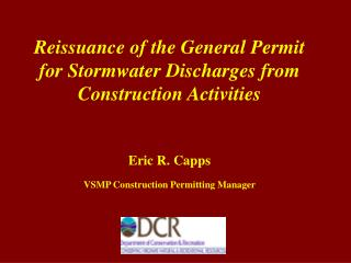 Reissuance of the General Permit for Stormwater Discharges from Construction Activities Eric R. Capps VSMP Construction