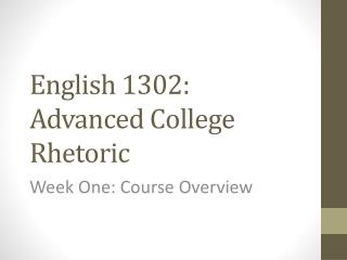 English 1302: Advanced College Rhetoric