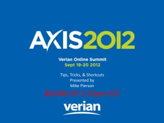 Tips, Tricks, & Shortcuts Presented by Mike Pierson BEGINS AT 2:25pm EST
