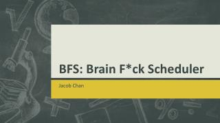 BFS: Brain F* ck  Scheduler