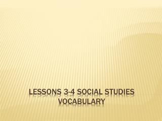 Lessons 3-4 Social Studies Vocabulary