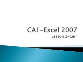 CA1-Excel 2007  Lesson  2-C&T
